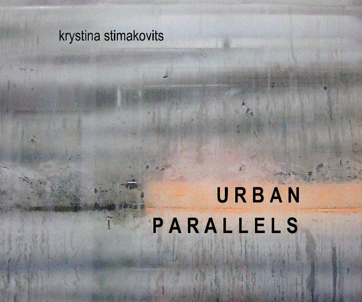 View U R B A N   P A R A L L E L S by krystina stimakovits