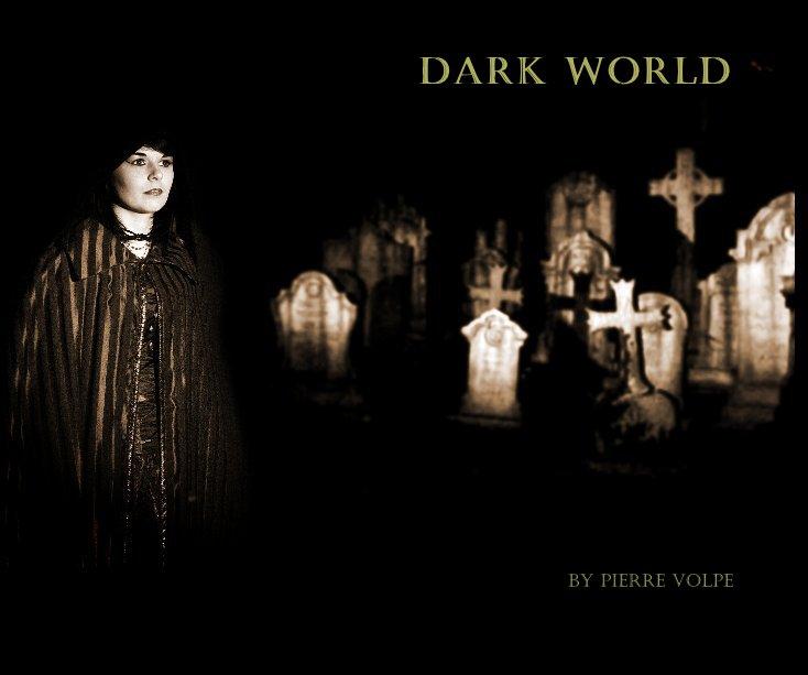View Dark World by Pierre Volpe
