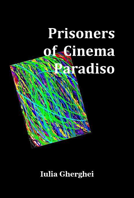 View Prisoners of Cinema Paradiso by Iulia Gherghei