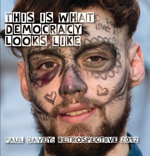 View This Is What Democracy Looks Like by Paul Davey