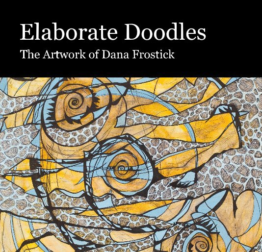 View Elaborate Doodles by The Artwork of Dana Frostick