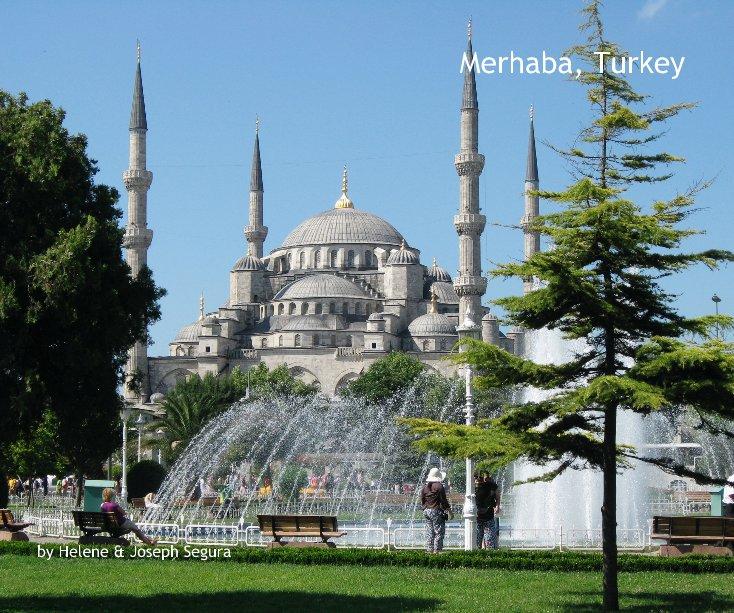 View Merhaba, Turkey by Helene & Joseph Segura