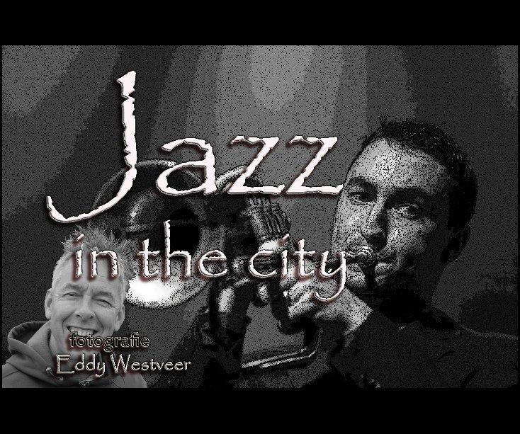 View Jazz in the city by Eddy Westveer