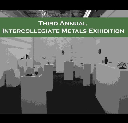 View Third Annual Intercollegiate Metals Exhibition Catalog 2008 by ASU Metals