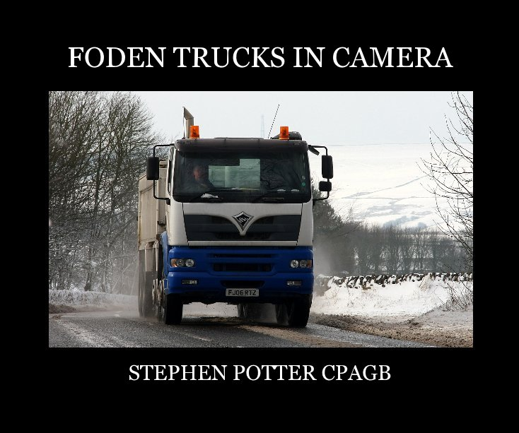 View FODEN TRUCKS IN CAMERA by STEPHEN POTTER CPAGB