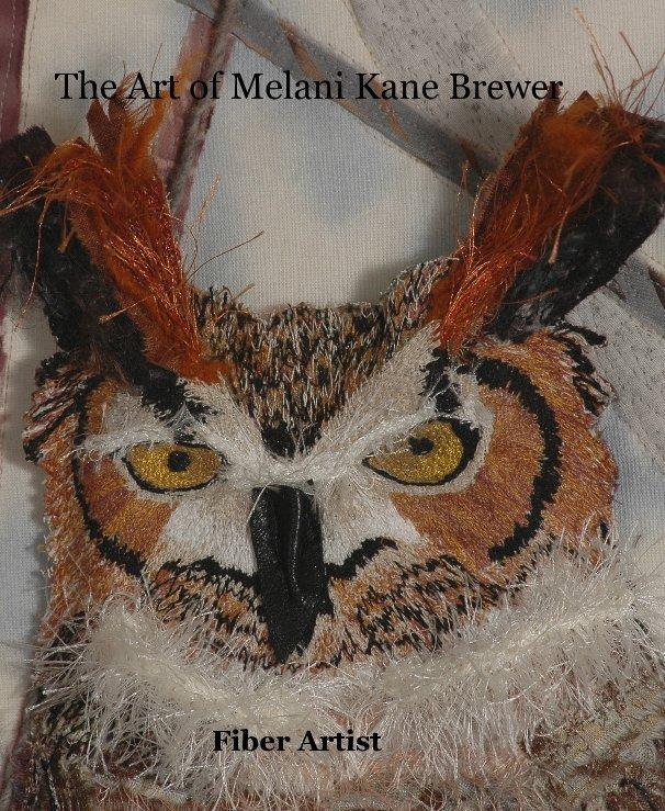 View The Art of Melani Kane Brewer by Fiber Artist