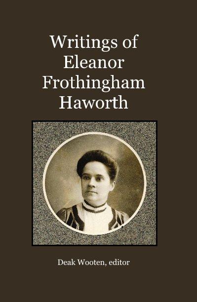 View Writings of Eleanor Frothingham Haworth by Deak Wooten, editor