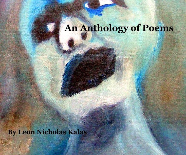 View An Anthology of Poems by Leon Nicholas Kalas