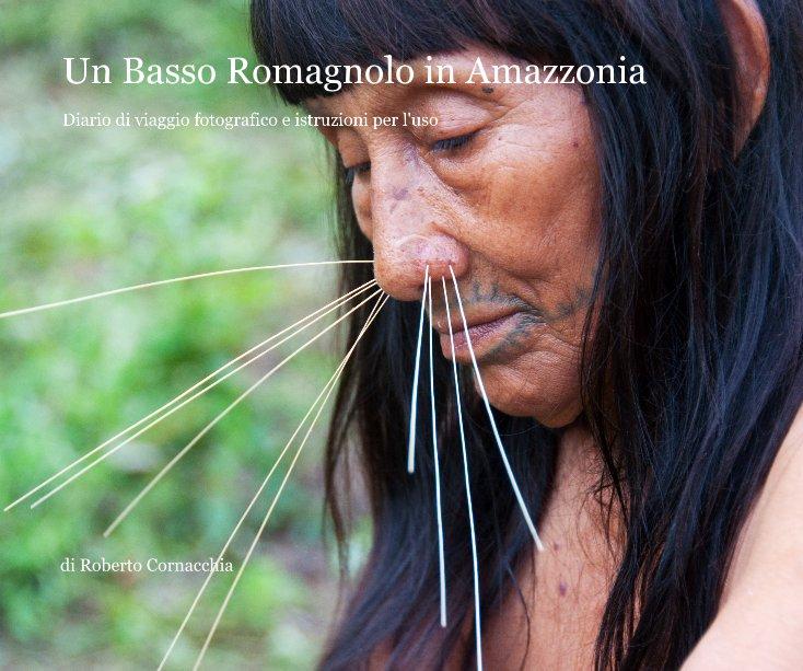 Visualizza Un Basso Romagnolo in Amazzonia di di Roberto Cornacchia