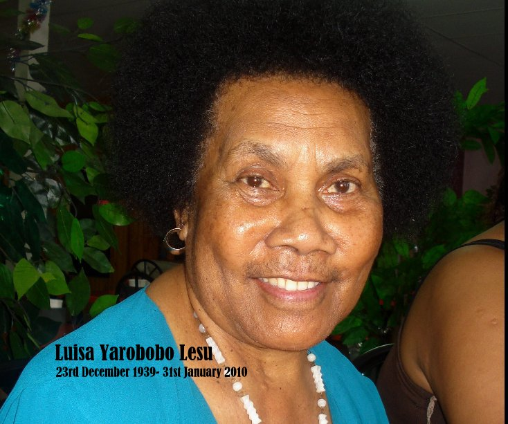 Luisa Yarobobo Lesu 23rd December 1939- 31st January 2010 by