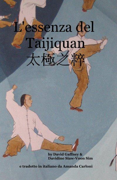 View L'essenza del Taijiquan 太極之粹 by David Gaffney & Davidine Siaw-Voon Sim e tradotto in italiano da Amanda Carloni