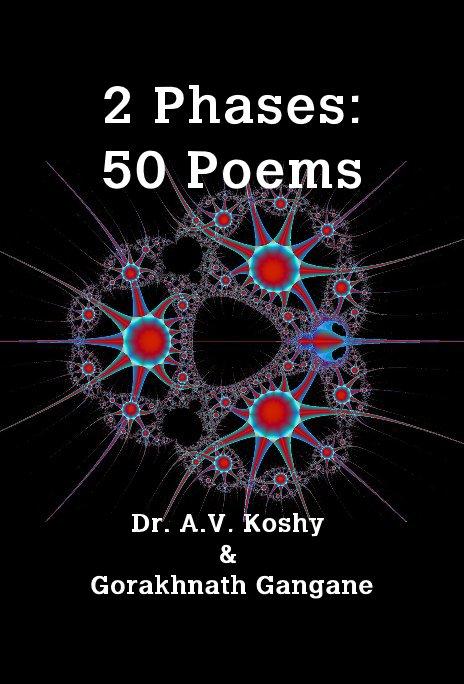 View 2 Phases: 50 Poems by Dr. A.V. Koshy & Gorakhnath Gangane