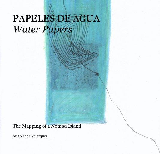 View PAPELES DE AGUA Water Papers by Yolanda Velázquez