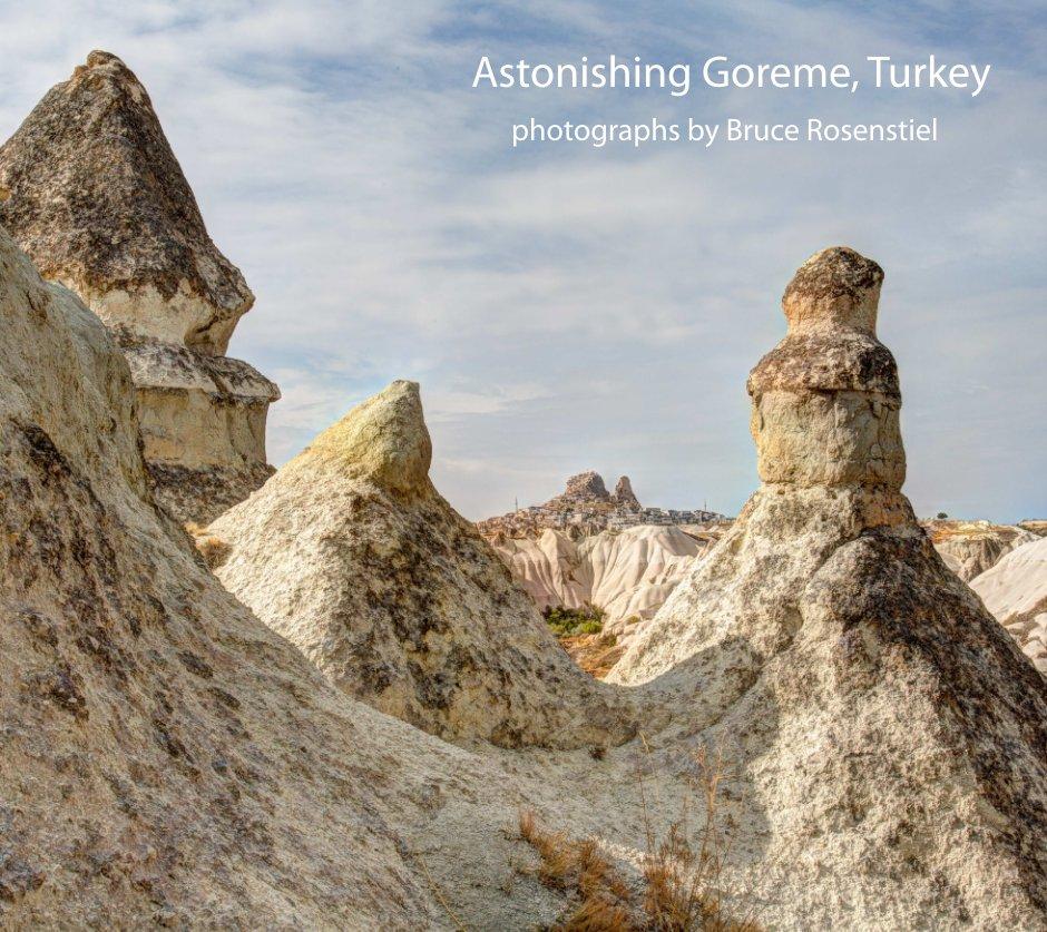 View Goreme, Turkey by Bruce Rosenstiel