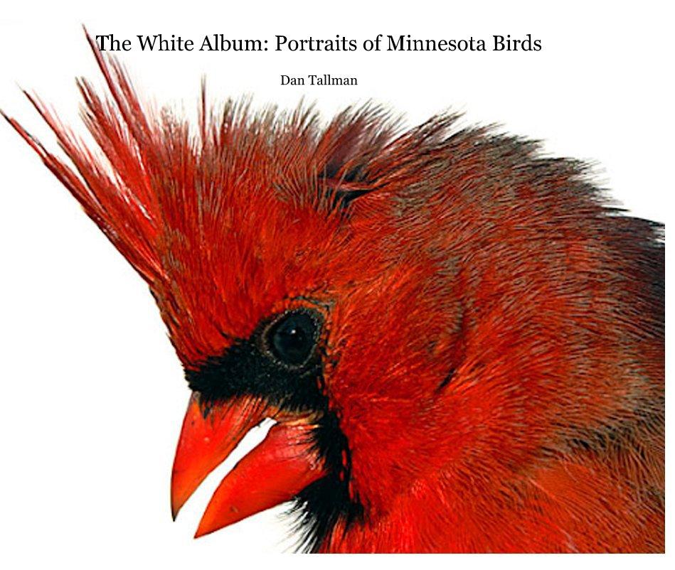 View The White Album: Portraits of Minnesota Birds Dan Tallman by Dan Tallman