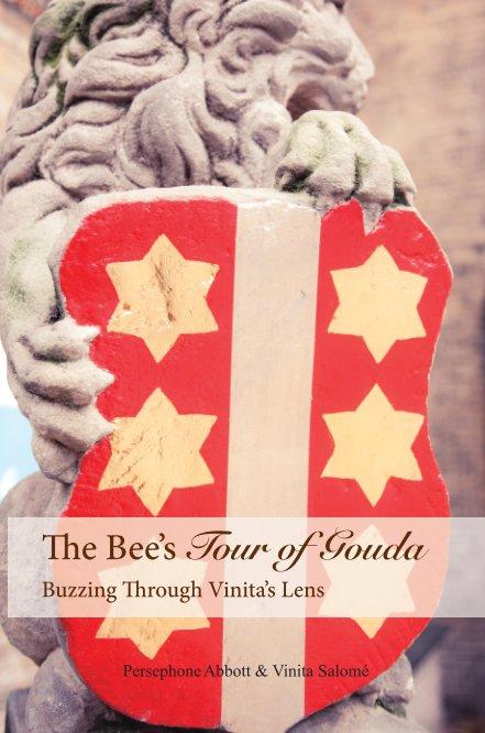 View The Bee's Tour of Gouda Buzzing Through Vinita's Lens by Persphone Abbot & Vinita Salomé