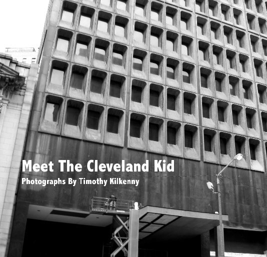 View Meet The Cleveland Kid by Timothy Kilkenny