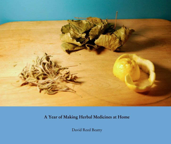 View A Year of Making Herbal Medicines at Home by David Reed Beatty