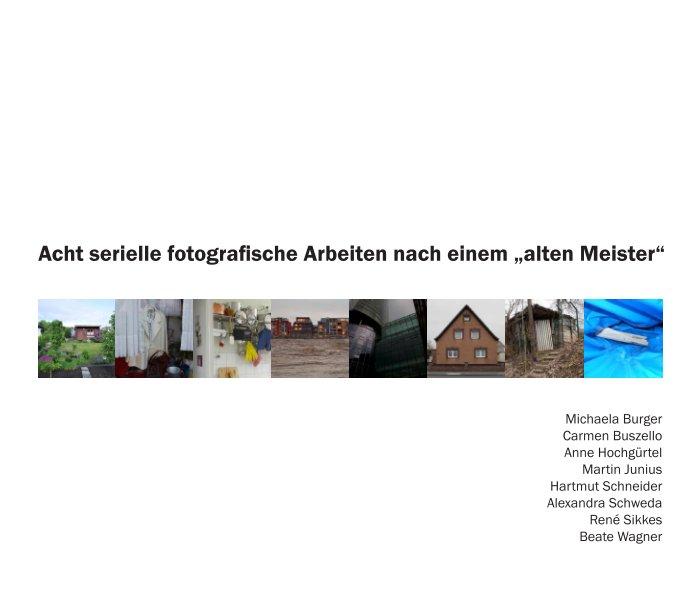 """Acht serielle fotografische Arbeiten nach einem """"alten Meister"""" nach Hartmut Schneider anzeigen"""