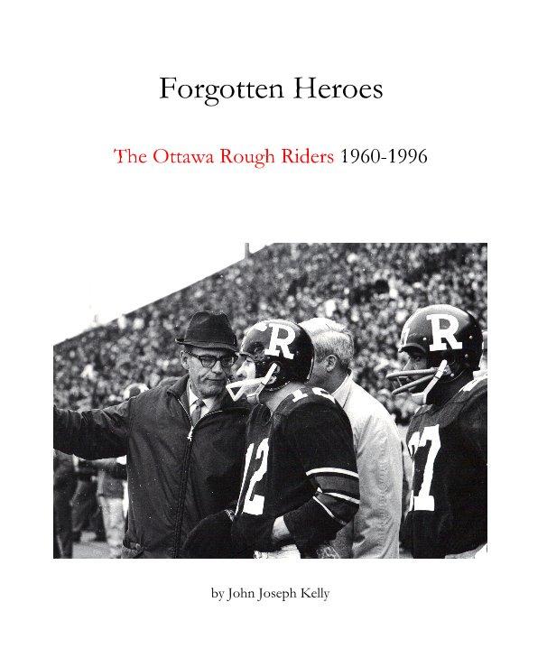 View Forgotten Heroes by John Joseph Kelly