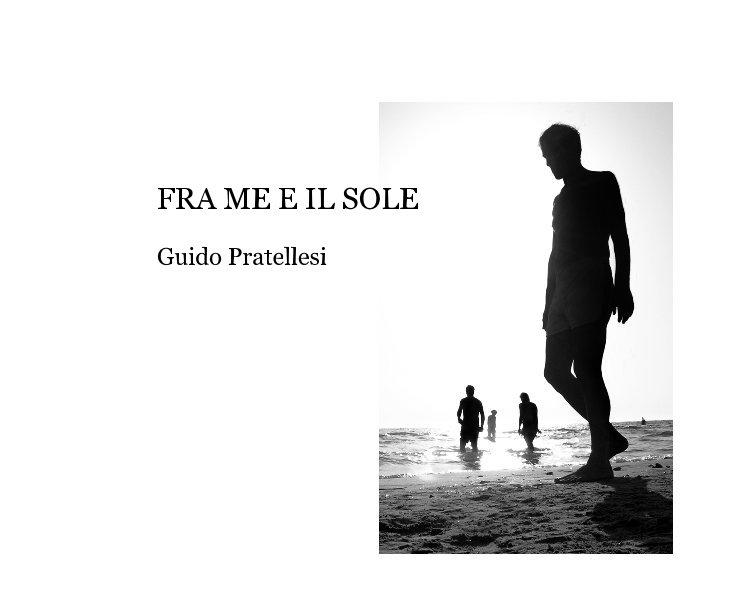 Visualizza FRA ME E IL SOLE Guido Pratellesi di Guido Pratellesi