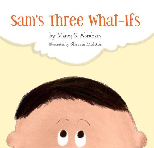 View Sam's Three What-Ifs by Manoj S. Abraham
