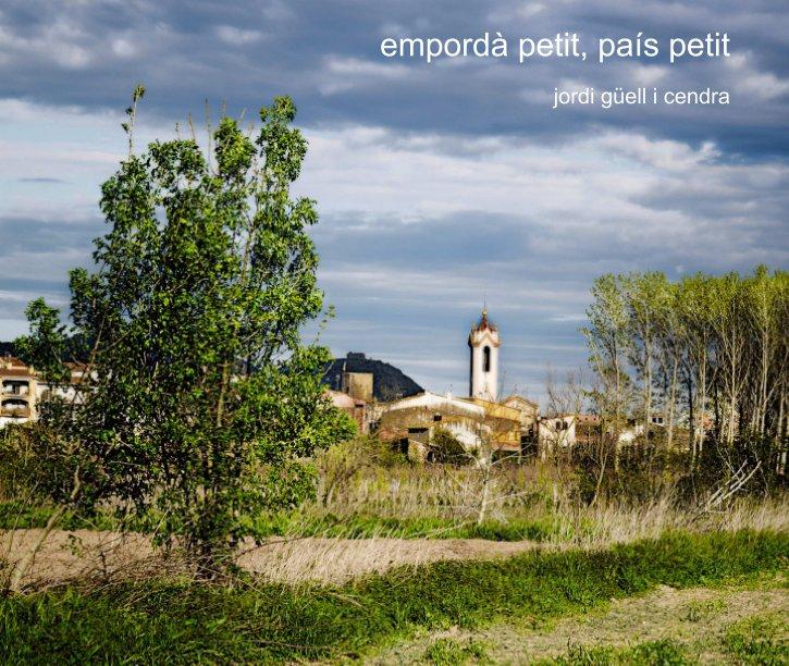 Ver empordà petit, país petit por Jordi Güell i Cendra