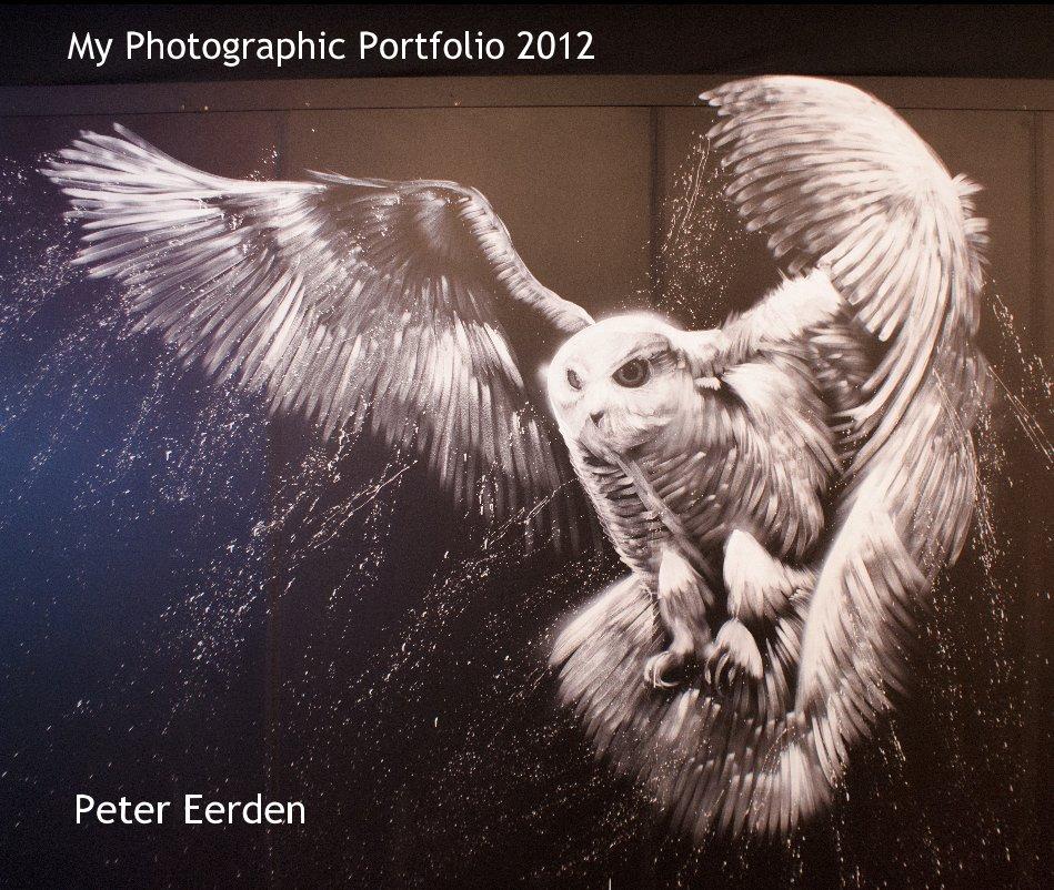 View My Photographic Portfolio 2012 by Peter Eerden