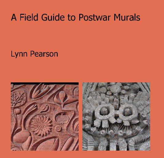 View A Field Guide to Postwar Murals by Lynn Pearson