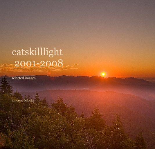View catskilllight 2001-2008 vincent bilotta by vincent bilotta