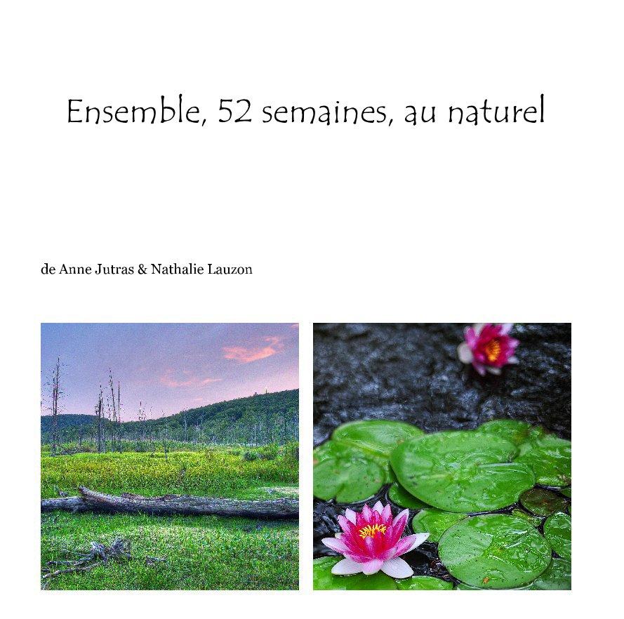 View Ensemble, 52 semaines, au naturel by de Anne Jutras & Nathalie Lauzon