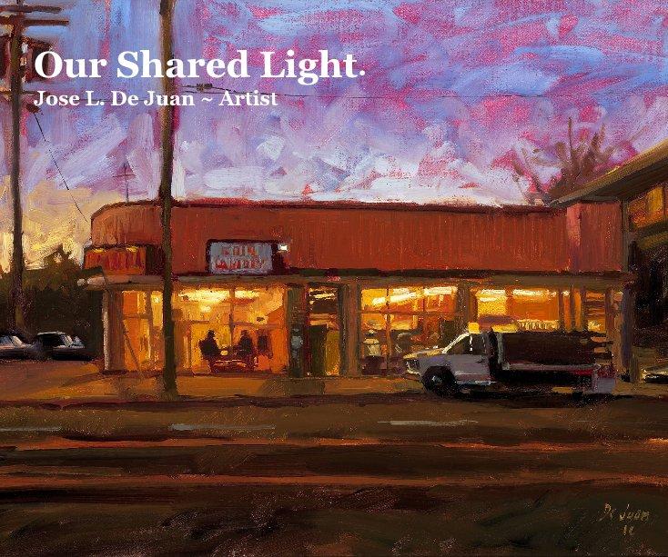 View Our Shared Light. Jose L. De Juan ~ Artist by Jose L De Juan