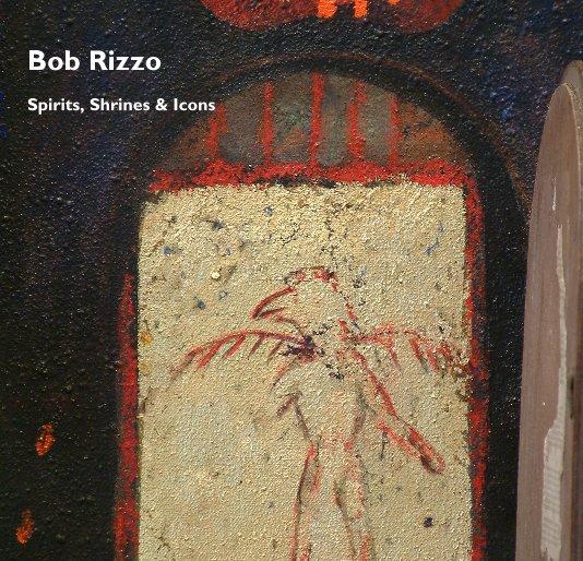 View Spirits, Shrines & Icons by Bob Rizzo