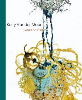 Kerry Vander Meer Works on Paper book cover
