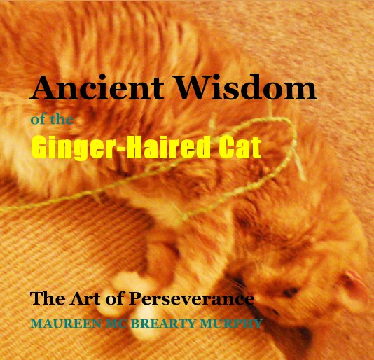 View Ancient Wisdom of the Ginger-Haired Cat by MAUREEN MC BREARTY MURPHY