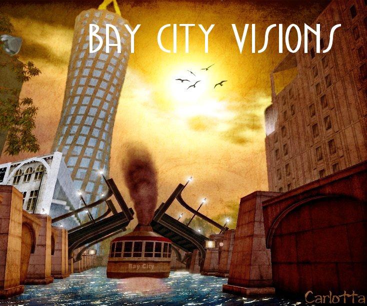 View Bay City Visions by Morris Vig