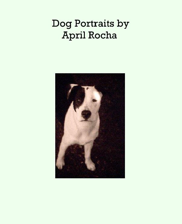 View Dog Portraits byApril Rocha by aprilrocha