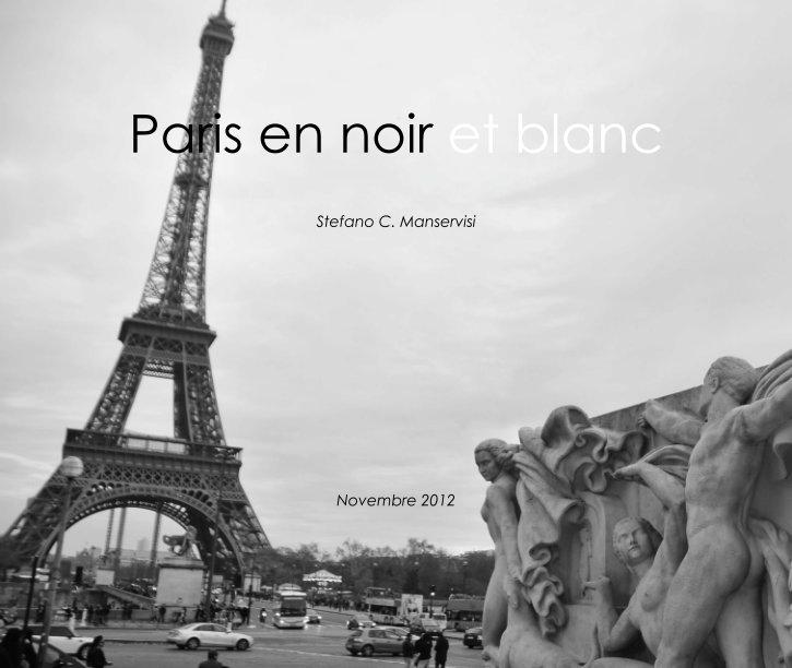 View Paris en noir et blanc by Stefano C. Manservisi