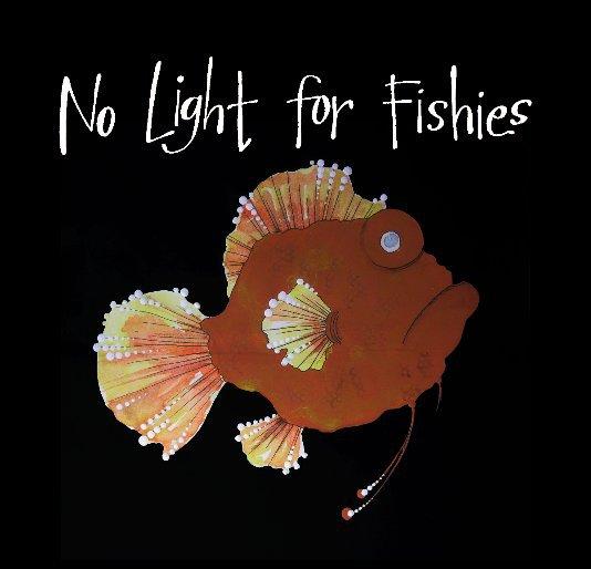 View No Light for Fishies by Chris Bjornn
