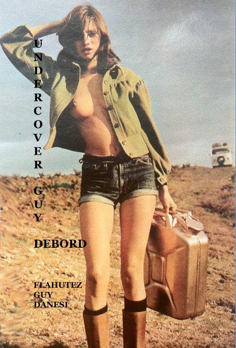 View U N D E R C O V E R G U Y DEBORD by FLAHUTEZ GUY DANESI