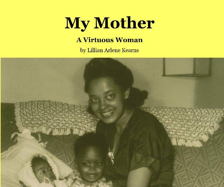 View My Mother by Lillian Arlene Kearns Dowdy
