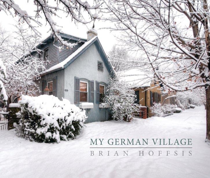 View My German Village by Brian Hoffsis