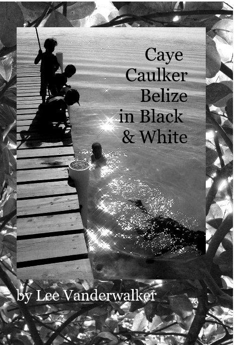 Bekijk Caye Caulker Belize in Black and White op Lee Vanderwalker