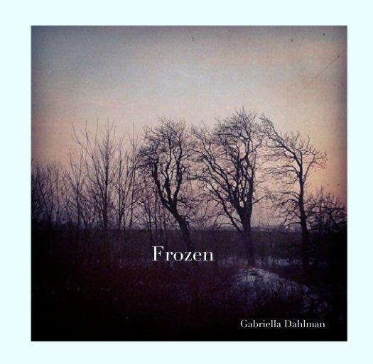 View Frozen by Gabriella Dahlman