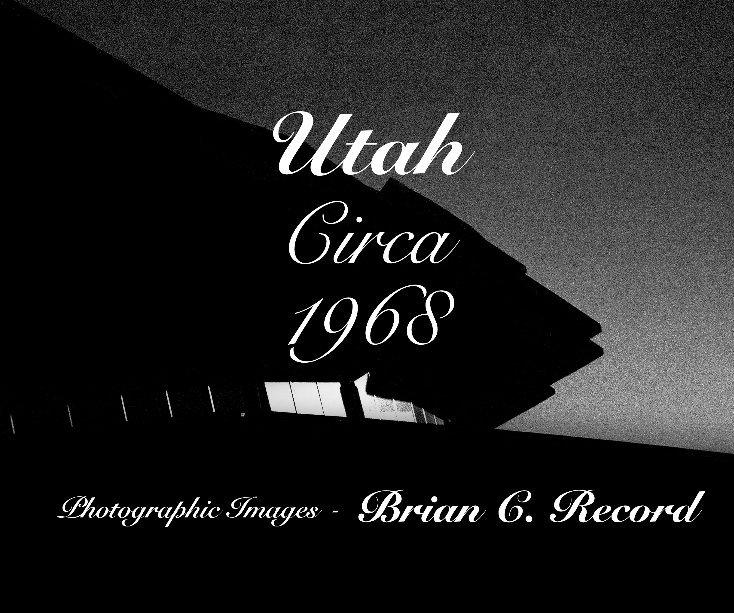 View Utah Circa 1968 by Brian C. Record