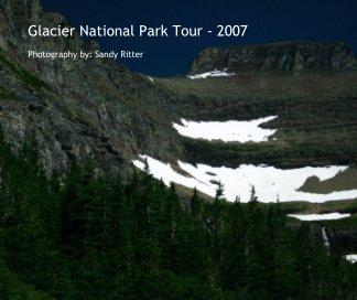 Glacier National Park Tour - 2007 book cover