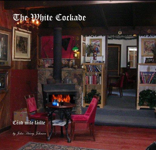 View The White Cockade by John Harry Johnsen