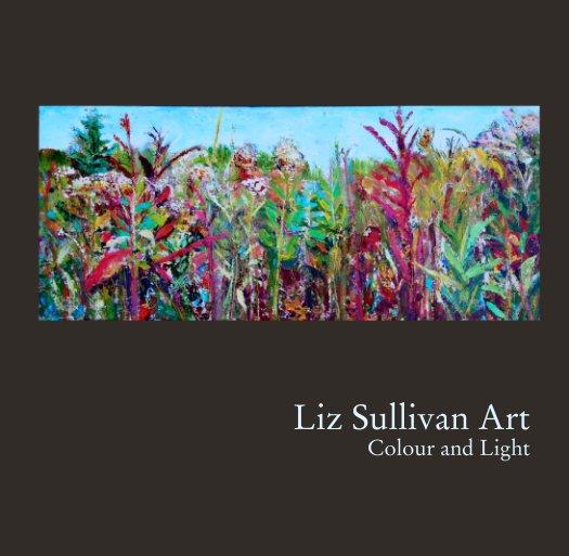 View Liz Sullivan Art -  Colour and Light by Liz Sullivan