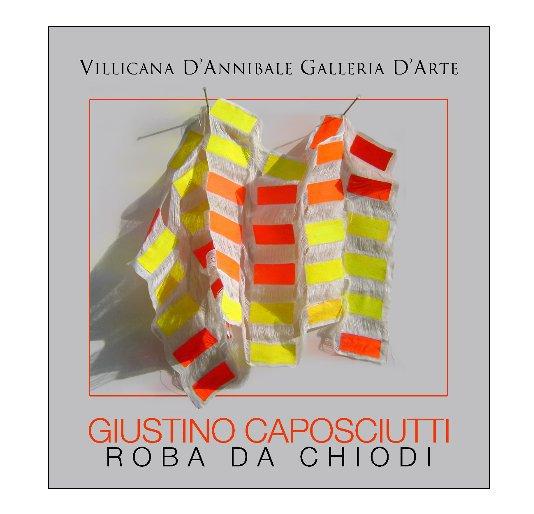"""View GIUSTINO CAPOSCIUTTI """"ROBA DA CHIODI"""" by DANIELLE VILLICANA D'ANNIBALE"""