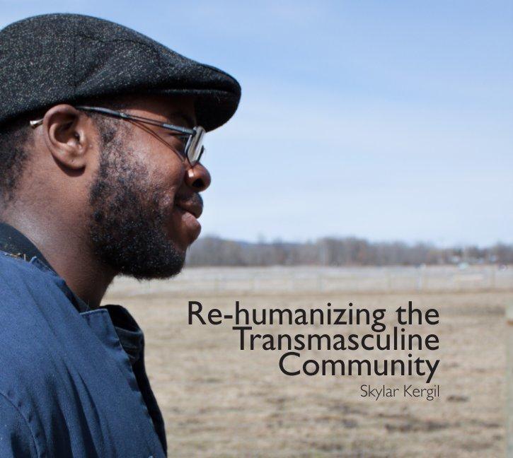View Re-humanizing the Transmasculine Community (Hardcover) by Skylar Kergil